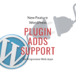 New WordPress Feature Plugin Adds Support for Progressive Web Apps